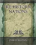 Pre-Historic Nations, Baldwin John D., 1594623864