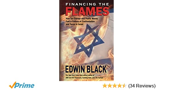 Financing the flames how tax exempt and public money fuel a culture financing the flames how tax exempt and public money fuel a culture of confrontation and terror in israel edwin black 9780914153313 amazon books fandeluxe Images