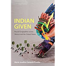 Indian Given: Racial Geographies across Mexico and the United States (Latin America Otherwise)