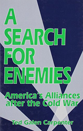 A Search for Enemies: America's Alliances After the Cold War