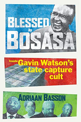 Blessed by Bosasa: Inside Gavin Watson's State Capture Cult (Inside African Politics)