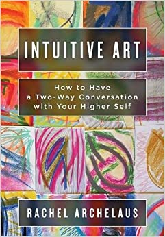 Intuitive Art: How to Have a Two-Way Conversation with Your Higher Self