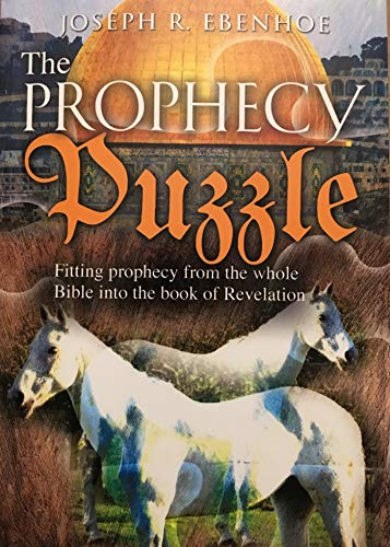 The Prophecy Puzzle: Fitting prophecy from the whole Bible into the Book of Revelation by [Ebenhoe, Joseph]