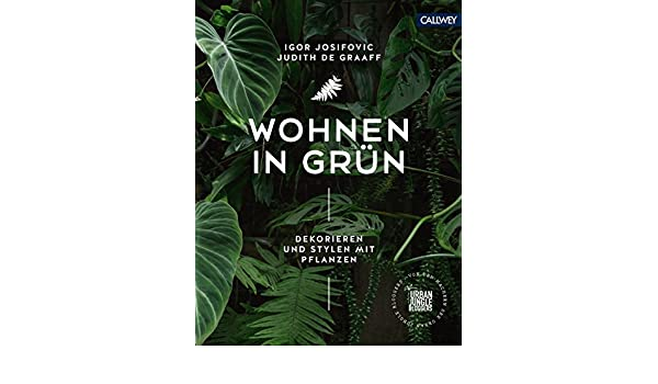 Wohnen in Grün: Dekorieren und stylen mit Pflanzen (German Edition)