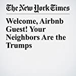 Welcome, Airbnb Guest! Your Neighbors Are the Trumps | Eli Rosenberg