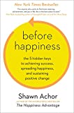 img - for Before Happiness: The 5 Hidden Keys to Achieving Success, Spreading Happiness, and Sustaining Positive Change book / textbook / text book