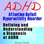 ADHD: Attention Deficit Hyperactivity Disorder : Defining and Understanding a Diagnosis of ADHD | Susan Reed