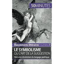 Le symbolisme ou l'art de la suggestion: Vers une révolution du langage poétique (French Edition)