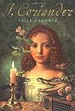 I, Coriander, Sally Gardner, 0803730993