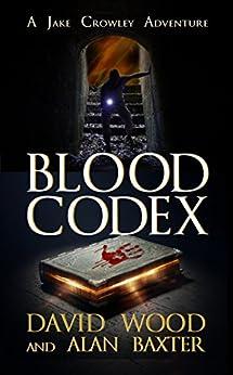 Blood Codex: A Jake Crowley Adventure (Jake Crowley Adventures Book 1) by [Wood, David, Baxter, Alan]