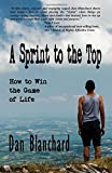 A Sprint to the Top: How to Win the Game of Life