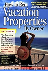 How to Rent Vacation Properties by Owner: The Complete Guide to Buy, Manage, Furnish, Rent, Maintain and Advertise Your Vacation Rental Investment