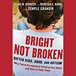 Bright Not Broken: Gifted Kids, ADHD, and Autism | Diane M. Kennedy,Temple Grandin,Rebecca S. Banks
