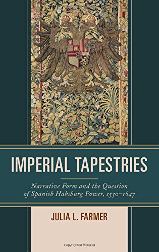 Imperial Tapestries: Narrative Form and the Question of Spanish Habsburg Power, 1530?1647