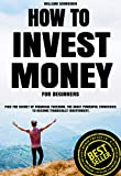 How to Invest Money for Beginners: Find the Secret to Financial Freedom. The Most Powerful Strategies to Become Financially Independent.
