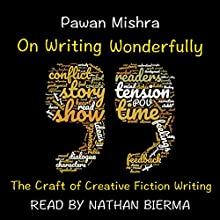 On Writing Wonderfully: The Craft of Creative Fiction Writing Audiobook by Pawan Mishra Narrated by Nathan Bierma