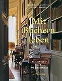 Mit Büchern leben: Buchliebhaber und ihre Bibliotheken