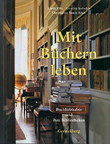 Mit Büchern leben: Buchliebhaber und ihre Bibliotheken Taschenbuch – 1. Dezember 2009 Estelle Ellis Caroline Seebohm Christopher Simon Sykes Gisela Sturm