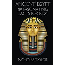 Ancient Egypt: 59 Fascinating Facts For Kids (Volume 12)
