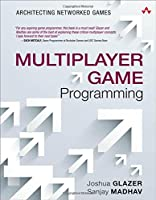 Multiplayer Game Programming: Architecting Networked Games