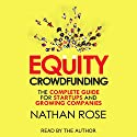 Equity Crowdfunding: The Complete Guide for Startups and Growing Companies Audiobook by Nathan Rose Narrated by Nathan Rose