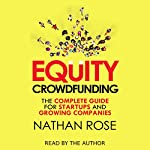 Equity Crowdfunding: The Complete Guide for Startups and Growing Companies | Nathan Rose