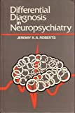 Differential Diagnosis in Neuropsychiatry, Roberts, Jeremy K., 0471904023