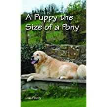 A Puppy the Size of a Pony by Prof. Grace Dorey (2011-07-14)