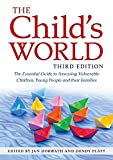 The Child's World, Third Edition: The Essential Guide to Assessing Vulnerable Children, Young People and their Families