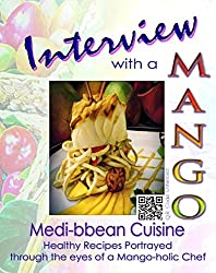 Interview with a Mango: Medibbean Cuisine. Healthy recipes portrayed through the eyes of a Mango-holic chef.