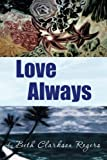 Love Always, Beth Clarkson Rogers, 1483627349