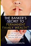 img - for The Banker's Secret to Permanent Family Wealth: Live your life...And build your wealth...Using the SAME money book / textbook / text book