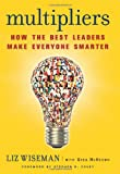 Multipliers: How the Best Leaders Make Everyone Smarter, Liz Wiseman, 0061964395