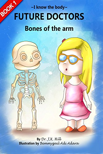 !B.e.s.t Future Doctors: Bones Of The Arm (I know The Body Book 1)<br />D.O.C
