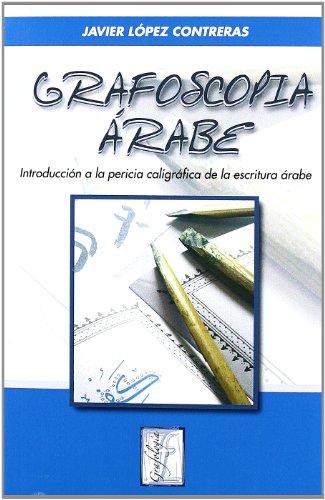 Descargar Libro Grafoscopia Árabe: Introducción A La Pericia Caligráfica De La Escritura árabe J. López Contreras