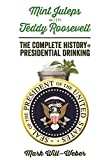 img - for Mint Juleps with Teddy Roosevelt: The Complete History of Presidential Drinking book / textbook / text book