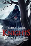 Knights: The Heart of Shadows: Volume 3 (Knights Series)