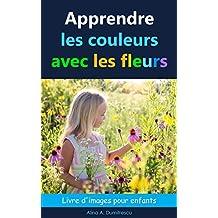 Apprendre les couleurs avec les fleurs: Livre d'images pour enfants (Livres d'éveil et d'apprentissage t. 4) (French Edition)