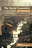 The Social Economics of Poverty (Priorities for Development Economics), Christopher B. Barrett, 0415700884