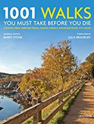 1001 Walks You Must Take Before You Die: Country Hikes, Heritage Trails, Coastal Strolls, Mountain Paths, City
