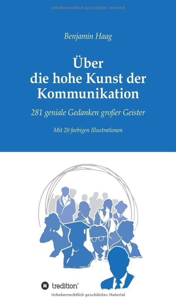 Über die hohe Kunst der Kommunikation: 281 geniale Gedanken großer Geister Taschenbuch – 19. September 2017 Benjamin Haag tredition 3743958457 Betriebswirtschaft