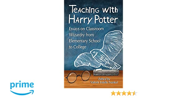 com teaching harry potter essays on classroom  com teaching harry potter essays on classroom wizardry from elementary school to college 9780786472017 valerie estelle frankel books
