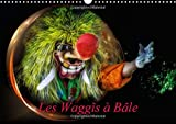 Les Waggis a Bale 2015: Quelques masques traditionnels du carnaval de Bale (Calvendo Art) (French Edition)