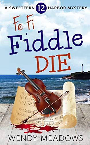 Fe Fi Fiddle Die (Sweetfern Harbor Mystery Book 12) by [Meadows, Wendy]