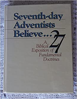 Seventh Day Adventists Believe A Biblical Exposition Of 27 Fundamental Doctrines Ministerial Association Of Seventh Day Adventists 9780828004664 Amazon Com Books