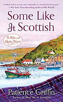 Some Like It Scottish (Kilts and Quilts Book 3) by [Griffin, Patience]