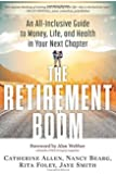 The Retirement Boom: An All Inclusive Guide to Money, Life, and Health in Your Next Chapter