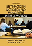 Best Practice in Motivation and Management in the Classroom, Wiseman, Dennis G. and Hunt, Gilbert H., 039807786X