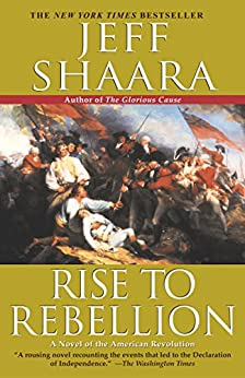 Rise to Rebellion: A Novel of the American Revolution (The American Revolutionary War Book 1) by [Shaara, Jeff]