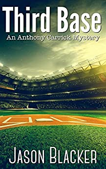 Third Base (An Anthony Carrick Mystery Book 3) by [Blacker, Jason]